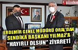 """ERDEMİR GENEL MÜDÜRÜ ORAL'DAN SENDİKA BAŞKANI YILMAZ'A """"HAYIRLI OLSUN"""" ZİYARETİ"""