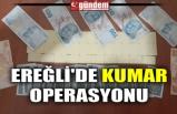 EREĞLİ'DE KUMAR OPERASYONU