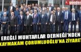 EREĞLİ MUHTARLAR DERNEĞİ'NDEN KAYMAKAM ÇORUMLUOĞLU'NA ZİYARET