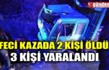 FECİ KAZADA 2 KİŞİ ÖLDÜ, 3 KİŞİ YARALANDI