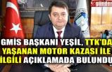 GMİS BAŞKANI YEŞİL, TTK'DA YAŞANAN MOTOR KAZASI İLE İLGİLİ AÇIKLAMADA BULUNDU