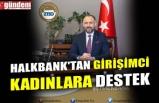HALKBANK'TAN GİRİŞİMCİ KADINLARA DESTEK