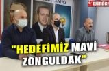 """HEDEFİMİZ MAVİ ZONGULDAK"""