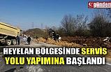 HEYELAN BÖLGESİNDE SERVİS YOLU YAPIMINA BAŞLANDI