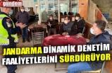 JANDARMA DİNAMİK DENETİM FAALİYETLERİNİ SÜRDÜRÜYOR