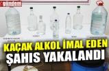 KAÇAK ALKOL İMAL EDEN ŞAHIS YAKALANDI