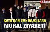 KAYA'DAN SONDAJCILARA MORAL ZİYARETİ
