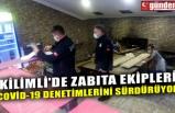 KİLİMLİ'DE ZABITA EKİPLERİ COVİD-19 DENETİMLERİNİ SÜRDÜRÜYOR