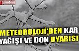 METEOROLOJİ'DEN KAR YAĞIŞI VE DON UYARISI
