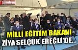 MİLLİ EĞİTİM BAKANI ZİYA SELÇUK EREĞLİ'DE...