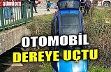 OTOMOBİL DEREYE UÇTU