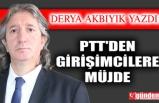 PTT'DEN GİRİŞİMCİLERE MÜJDE