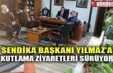 SENDİKA BAŞKANI YILMAZ'A KUTLAMA ZİYARETLERİ SÜRÜYOR