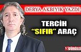 """TERCİH """"SIFIR"""" ARAÇ"""