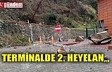 TERMİNALDE 2. HEYELAN...