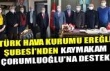 TÜRK HAVA KURUMU EREĞLİ ŞUBESİ'NDEN KAYMAKAM ÇORUMLUOĞLU'NA DESTEK