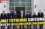VALİ TUTULMAZ ÇAYCUMA OSB'DE İNCELEMELERDE BULUNDU