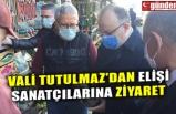 VALİ TUTULMAZ'DAN ELİŞİ SANATÇILARINA ZİYARET
