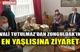 VALİ TUTULMAZ'DAN ZONGULDAK'IN EN YAŞLISINA ZİYARET