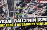 YAŞAR BALCI'NIN İSMİ KDZ.EREĞLİ'DE CADDEYE VERİLDİ