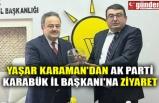YAŞAR KARAMAN'DAN AK PARTİ KARABÜK İL BAŞKANI'NA ZİYARET