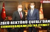 ZBEÜ REKTÖRÜ ÇUFALI'DAN CUMHURBAŞKANLIĞI'NA ZİYARET