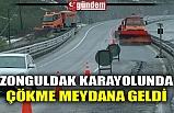 ZONGULDAK KARAYOLUNDA ÇÖKME MEYDANA GELDİ