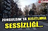 ZONGULDAK'TA KISITLAMA SESSİZLİĞİ...