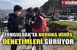 ZONGULDAK'TA KORONA VİRÜS DENETİMLERİ SÜRÜYOR