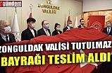 ZONGULDAK VALİSİ TUTULMAZ, BAYRAĞI TESLİM ALDI