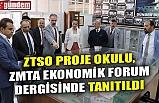 ZTSO PROJE OKULU, ZMTA EKONOMİK FORUM DERGİSİNDE TANITILDI
