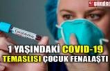1 YAŞINDAKİ COVID-19 TEMASLISI ÇOCUK FENALAŞTI
