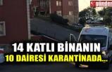 14 KATLI BİNANIN 10 DAİRESİ KARANTİNADA...