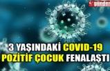 3 YAŞINDAKİ COVID-19 POZİTİF ÇOCUK FENALAŞTI
