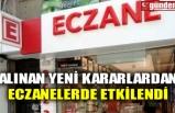 ALINAN YENİ KARARLARDAN ECZANELERDE ETKİLENDİ