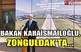 BAKAN KARAİSMAİLOĞLU, ZONGULDAK'TA...