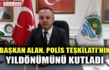 BAŞKAN ALAN, POLİS TEŞKİLATI'NIN YILDÖNÜMÜNÜ KUTLADI