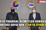 CFO FİNANSAL HİZMETLER KURUCU ORTAĞI SAYGI'DAN ZTSO'YA ZİYARET
