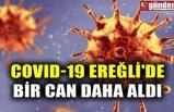 COVID-19 EREĞLİ'DE BİR CAN DAHA ALDI