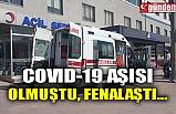 COVID-19 AŞISI OLMUŞTU, FENALAŞTI...