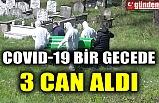 COVID-19 BİR GECEDE 3 CAN ALDI