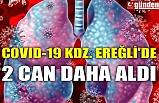 COVID-19 KDZ. EREĞLİ'DE 2 CAN DAHA ALDI