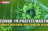 COVID-19 POZİTİF HASTA EVİNDE DÜŞEREK HASTANELİK OLDU