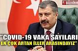 """""""COVID-19 VAKA SAYILARI EN ÇOK ARTAN İLLER ARASINDAYIZ"""""""
