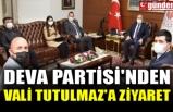 DEVA PARTİSİ'NDEN VALİ TUTULMAZ'A ZİYARET