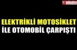 ELEKTRİKLİ MOTOSİKLET İLE OTOMOBİL ÇARPIŞTI