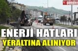 ENERJİ HATLARI YERALTINA ALINIYOR