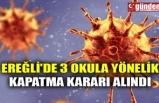 EREĞLİ'DE 3 OKULA YÖNELİK KAPATMA KARARI ALINDI