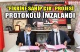 """FİKRİNE SAHİP ÇIK"" PROJESİ PROTOKOLÜ İMZALANDI"