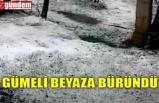 GÜMELİ BEYAZA BÜRÜNDÜ